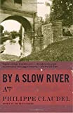 By a Slow River: A Novel by  Philippe Claudel in stock, buy online here