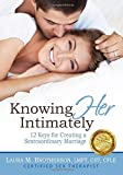 Knowing HER Intimately: 12 Keys for Creating a Sextraordinary Marriage