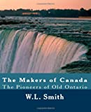 The Makers of Canada, W. L. Smith, 1463732724