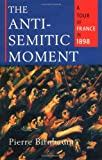 img - for The Anti-Semitic Moment: A Tour of France in 1898 book / textbook / text book