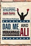Dad, Me, and Muhammad Ali, Felix Manuel Rodriguez, 1936236532