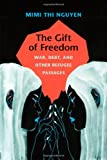 The Gift of Freedom, Mimi Thi Nguyen, 0822352397