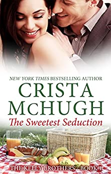 The Sweetest Seduction (The Kelly Brothers Book 1) by [McHugh, Crista]