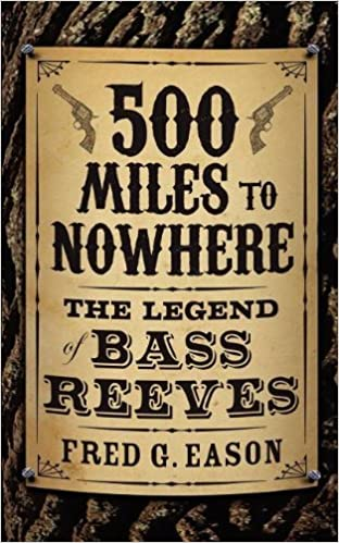 Book 500 Miles to Nowhere: The Legend of Bass Reeves by Fred Eason (2012-04-24)