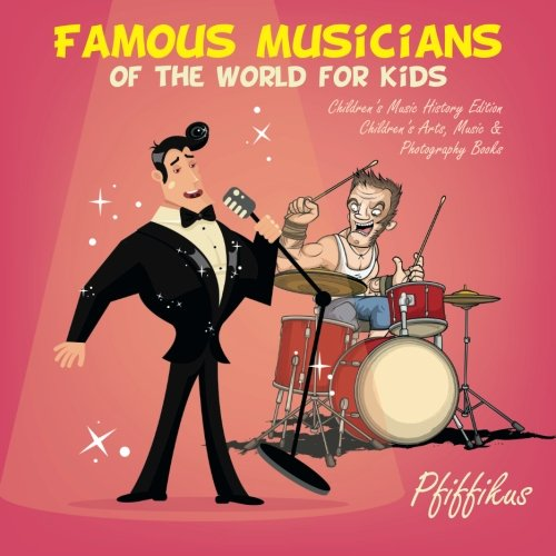 Famous Musicians Of The World For Kids  Childrens Music History Edition   Childrens Arts  Music   Photography Books