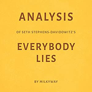 Analysis of Seth Stephens-Davidowitz's Everybody Lies Audiobook
