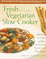 Fresh from the Vegetarian Slow Cooker: 200 Recipes for Healthy and Hearty One-Pot Meals That Are Ready When You Are