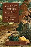 #7: The Last Hours Of Jesus: From Gethsemane to Golgotha