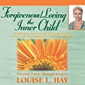 Forgiveness & Loving the Inner Child Audiobook by Louise L. Hay Narrated by Louise L. Hay