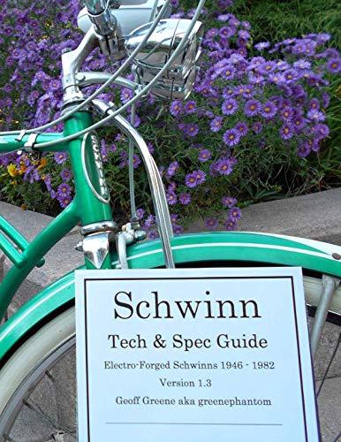 Schwinn Tech & Spec Guide Electro-forged Schwinns 1946 - 1982 Version 1.3 by CreateSpace Independent Publishing Platform