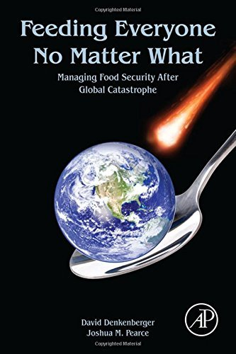 Feeding Everyone No Matter What: Managing Food Security After Global Catastrophe by David Denkenberger (2015-07-28)