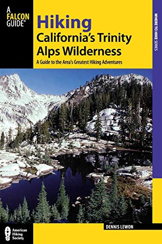 Hiking California's Trinity Alps Wilderness: A Guide To The Area's Greatest Hiking Adventures (Regional Hiking Series)