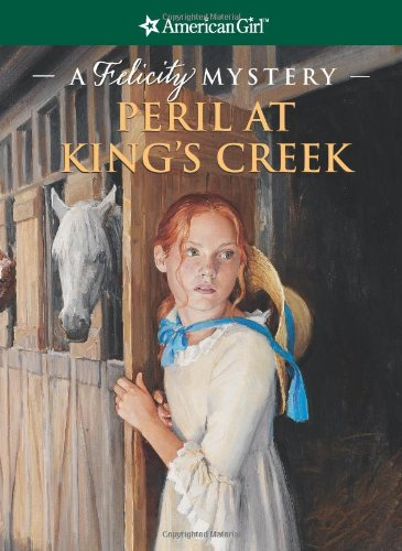 Peril at King's Creek: A Felicity Mystery (American Girl Beforever Mysteries)