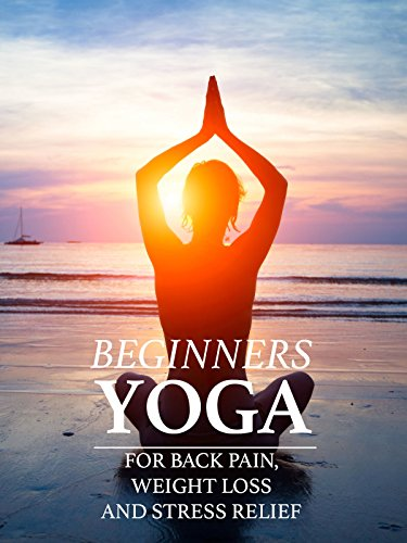 Beginners Yoga for back pain, weight loss and stress relief
