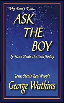 Why Don't You...ASK THE BOY If Jesus Heals the Sick Today: Jesus Heals Real People