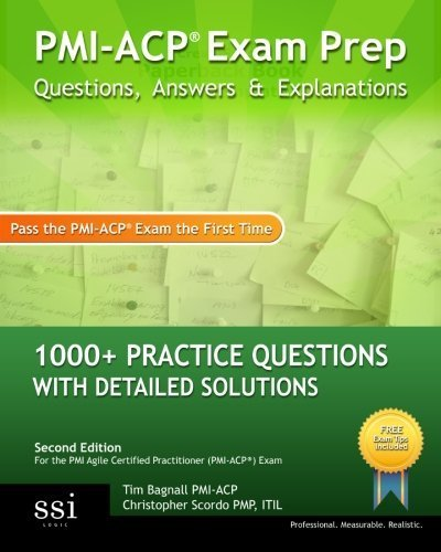 PMI-ACP Exam Prep: 1000+ PMI-ACP Practice Questions with Detailed Solutions by Tim Bagnall, Christopher Scordo (May 30, 2013) Paperback