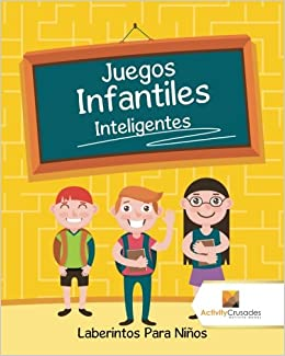 Juegos Infantiles Inteligentes : Laberintos Para Niños (Spanish Edition): Activity Crusades: 9780228219620: Amazon.com: Books
