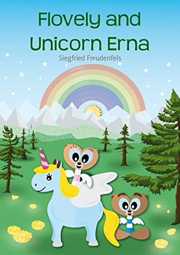 Flovely and Unicorn Erna: A modern fairy tale for children