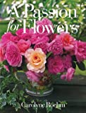 A Passion for Flowers, Carolyne Roehm, 0067575137