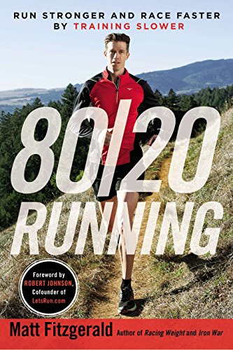 80/20 Running: Run Stronger and Race Faster By Training Slower (Train To Run 5k In 4 Weeks)