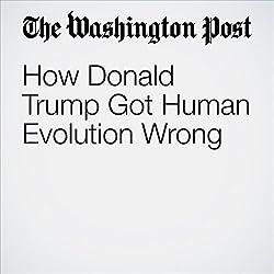 How Donald Trump Got Human Evolution Wrong