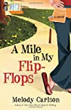 A Mile in My Flip-Flops, Melody Carlson, 1400073146