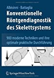 Konventionelle Röntgendiagnostik des Skelettsystems : 900 moderne Techniken und ihre optimale praktische Durchführung, Albisinni, Ugo and Battaglia, Milva, 3211835059