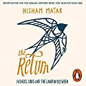 The Return: Fathers, Sons and the Land in Between Hörbuch von Hisham Matar Gesprochen von: Hisham Matar