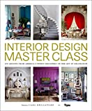 home interior designs Interior Design Master Class: 100 Lessons from America's Finest Designers on the Art of Decoration