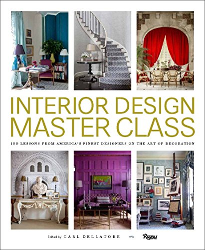 (Interior Design Master Class: 100 Lessons from America's Finest Designers on the Art of Decoration)