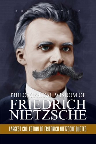 Philosophical Wisdom of Friedrich Nietzsche: Largest Collection of Friedrich Nietzsche Quotes