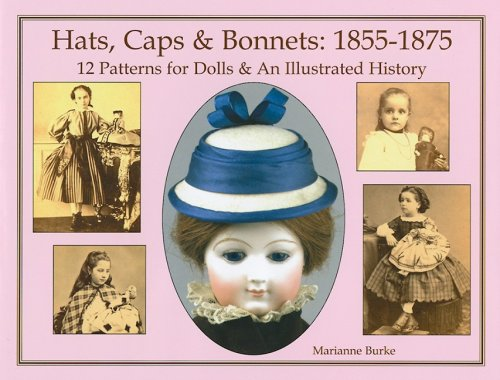 Hats, Caps & Bonnets: 1855-1875: 12 Patterns for Dolls & an Illustrated History (Game Model Cap)