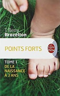 Points forts : Les moments essentiels du développement de votre enfant par Brazelton