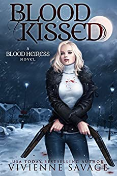 Blood Kissed: An Urban Fantasy Novel (Blood Heiress Book 1) by [Savage, Vivienne]