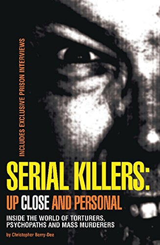 Serial Killers: Up Close and Personal: Inside the World of Torturers, Psychopaths, and Mass Murderers pdf epub