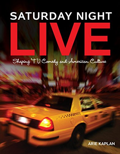 Saturday Night Live: Shaping TV Comedy and American Culture by Twenty-First