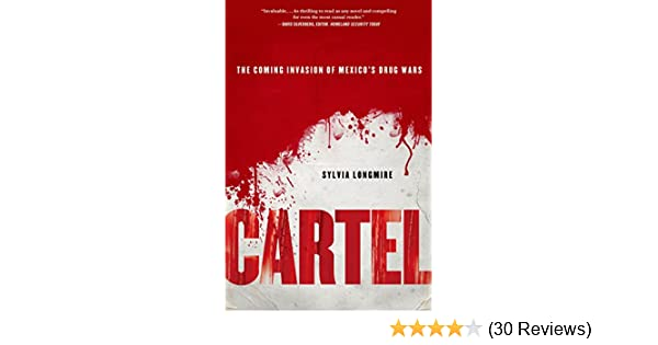 Cartel: The Coming Invasion of Mexicos Drug Wars