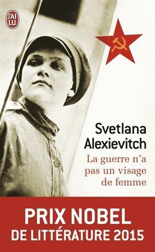 La Guerre n'a pas un Visage de Femme Prix Nobel de Litt?rature 2015 [ Nobel Prize 2015 ] (French Edition) by Svetlana Alexievitch (2015-10-10)