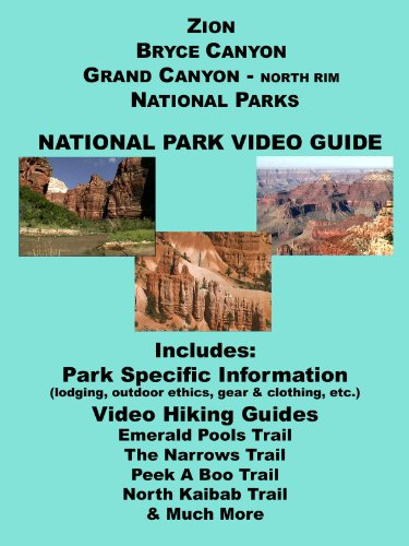 Zion ~ Bryce Canyon ~ Grand Canyon North Rim National Park Video Guide ()