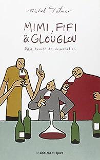 Mimi, Fifi & Glouglou : Petit traité de dégustation par Michel Tolmer