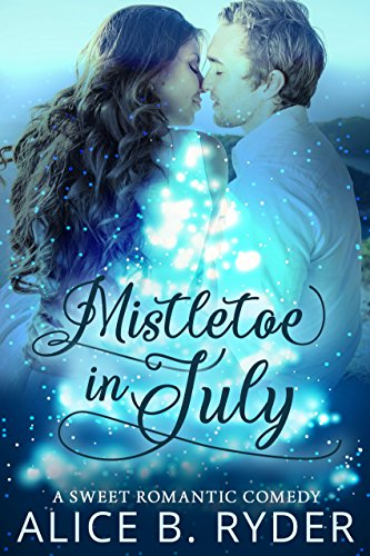 Mistletoe in July: A Sweet Romantic Comedy