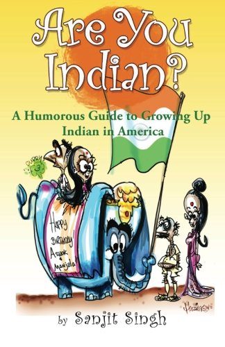 Are You Indian?: A Humorous Guide to Growing Up Indian in America