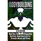 Bodybuilding: Meal Plans, Recipes and Bodybuilding Nutrition: Know How to Eat For: Strength, Muscle and Fitness (Muscle Growth, Nutrition 101, Muscle Building, ... Diet, Gain Weight, Muscle Diet, Calories)