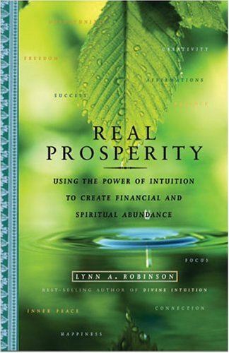 Read Online By Lynn Robinson - Real Prosperity: Using the Power of Intuition to Create Financial (2004-09-16) [Paperback] pdf