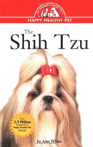 The Shih Tzu: An Owner's Guide to a Happy Healthy Pet
