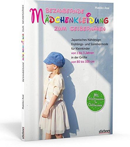 Bezaubernde Mädchenkleidung zum Selbernähen: Frühlings- und Sommermode für Kleinkinder von 1 bis 3 Jahren in der Größe von 80 bis 100 cm. Mit Schnittmustern in Originalgröße