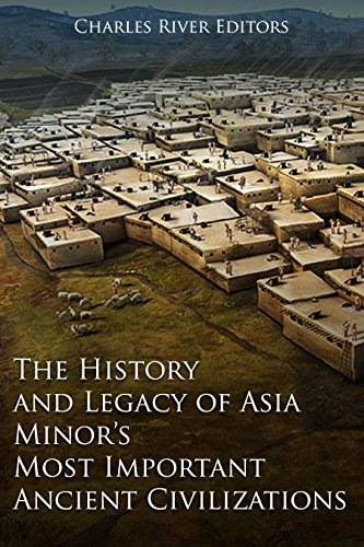 The History and Legacy of Asia Minor's Most Important Ancient Civilizations (English Edition)