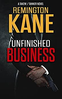 Unfinished Business (A TAKEN!/TANNER Novel Book 2) by [Kane, Remington]
