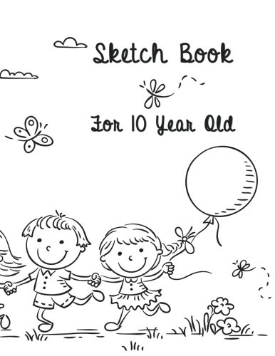 Sketch Book For 10 Year Old: 8.5 X 11, 120 Unlined Blank Pages For Unguided Doodling, Drawing, Sketching & Writing