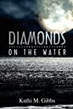 Diamonds on the Water, Kathi M. Gibbs, 1608603997